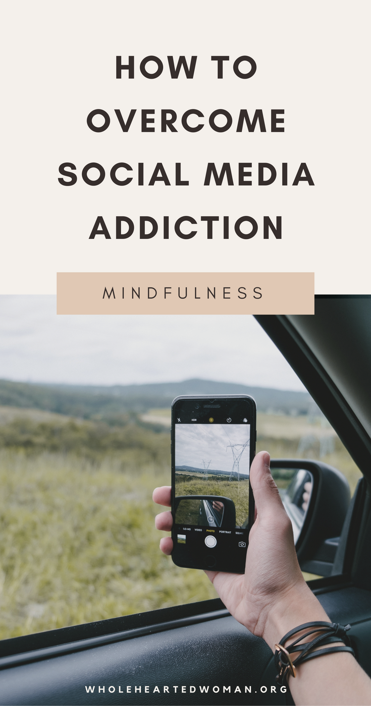 How To Overcome Your Social Media Addiction | Are You Addicted To Social Media | How To Unplug From Social Media | Social Media Addiction | Instagram Tips And Advice | Best Practices For Instagram | How To Use Instagram | Personal Branding | Using Instagram To Build Your Brand And Business | Marketing And Brand Awareness With Instagram | Mindfulness | Productivity | Wholehearted Woman