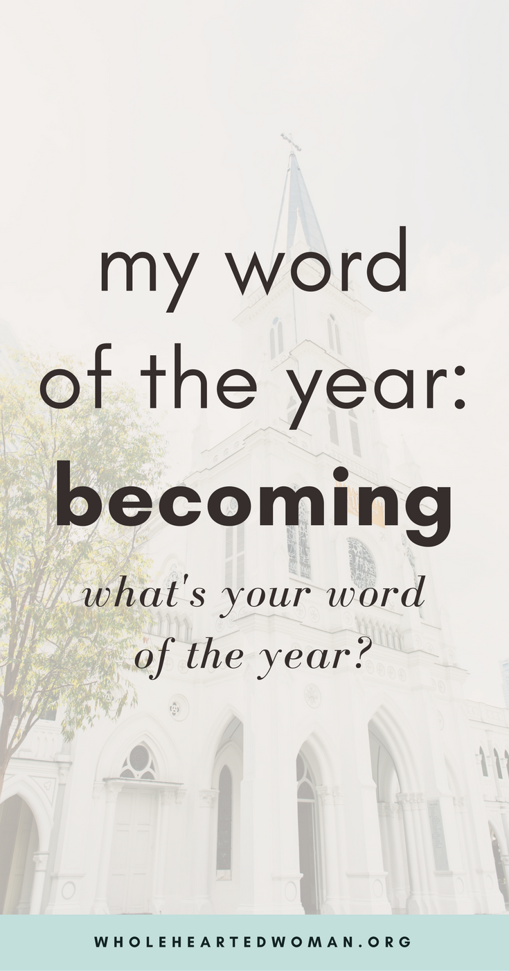 My Word For The Year: Becoming | 2018 Word Of The Year | Why You Should Have A Word Of The Year | New Year Resolutions | Goal Setting | Personal Growth & Development | Mindfulness | Finding Clarity In Your Twenties | Life Advice | Wholehearted Woman