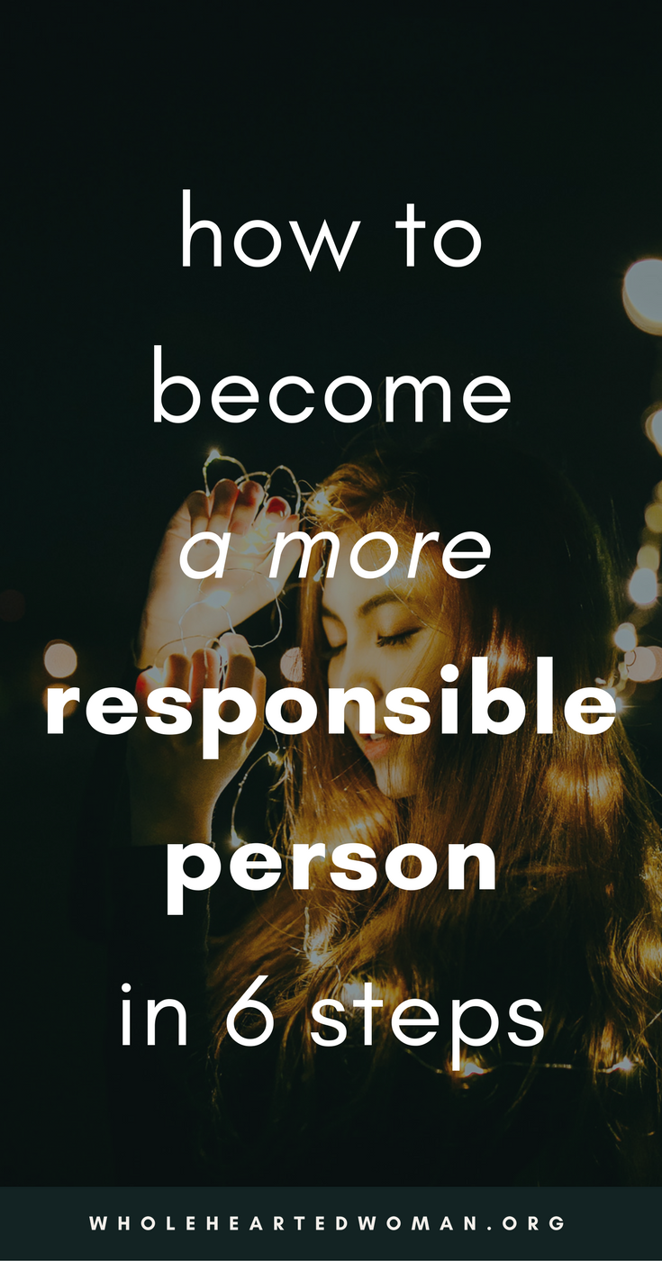 How To Become A More Responsible Person In 6 Steps | How To Adult In Your Twenties | How to Take Responsibility for Your Life | How To Change Your Actions | Changing Your Mindset | Personal Growth & Development | Mindfulness Advice For Millennials | Self-Discovery | Self-Acceptance | Wholehearted Woman | #selfawareness | #personalgrowth