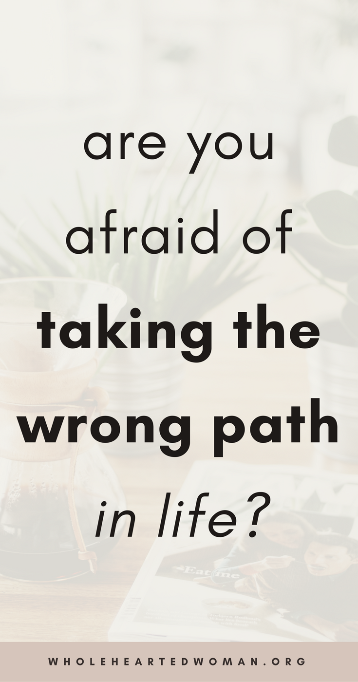"Are You Afraid Of ""Taking The Wrong Path In Life""? 