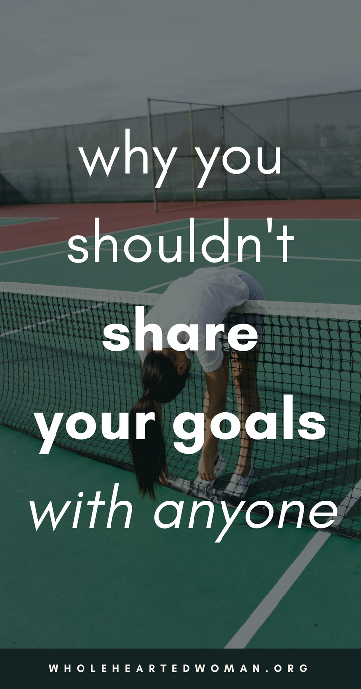Why It's A Good Idea Not To Share Your Goals | Goal Setting | Accountability | How To Accomplish Your Goals In Life | Life Advice For Millennials | Self-Awareness | Personal Growth & Development | Mindfulness | Mindset | Wholehearted Woman | #selfdiscovery | #personalgrowth | #selfhelp | #selfawareness