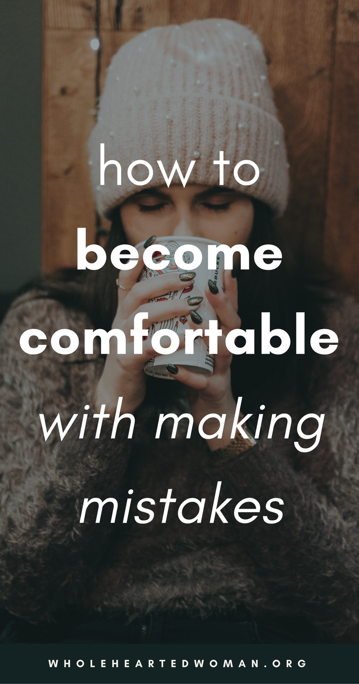 How To Become Comfortable With Making Mistakes | Learning to Make Mistakes | Embracing Imperfection | Life Advice For Millennials | Self-Awareness | Personal Growth & Development | Mindfulness | Mindset | Wholehearted Woman | #selfdiscovery | #personalgrowth | #selfhelp