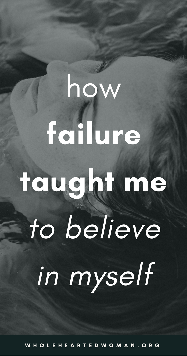 How Failure Taught Me To Believe In Myself | How To Believe In Yourself | What Failure Taught Me About Life | Life Advice For Millennials | Self-Awareness | Personal Growth & Development | Mindfulness | Mindset | Wholehearted Woman | #selfdiscovery | #personalgrowth | #selfhelp | #selfawareness