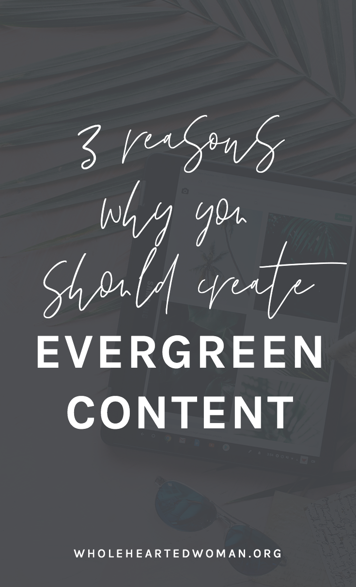 Why It's Important To Create Evergreen Content | How To Create Evergreen Content | What Is Evergreen Content | Content Strategy | Digital Marketing | Growing Your Brand | Creating A Community | Advice for Content Creators and Bloggers |Wholehearted Woman | Self-Discovery | Personal Growth | Personal Branding | #personalbrand | #blog | #blogging | #blogger | #personalgrowth | #brandawareness