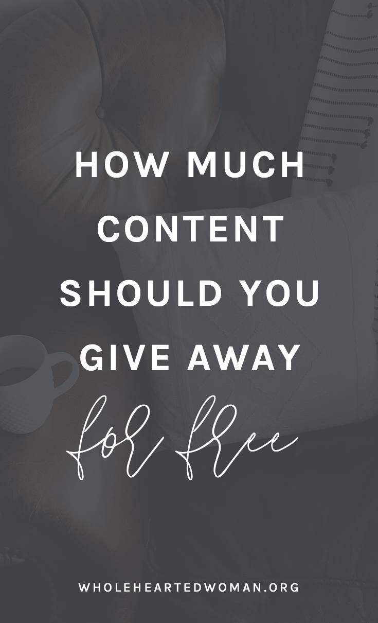 How Much Content Should You Give Away For Free? | Tips and Advice For Bloggers | Giving Away Free Content | What You Need To Know About Blogging | Should I Start A Blog | Blogging in 2018 | Wholehearted Woman | Self-Discovery | Personal Growth | Personal Branding |  #personalbrand  |  #blog  |  #blogging  |  #personalgrowth  |  #brandawareness