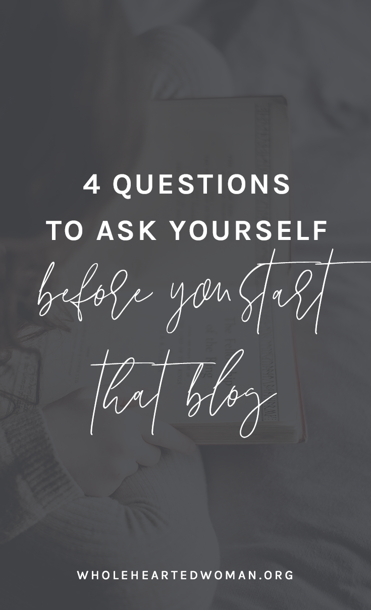 4 Questions To Ask Yourself Before You Start That Blog | Is Blogging Right For You | How To Start A Blog | What You Need To Know About Blogging | Is Blogging Still Relevant In 2018 | Should I Start A Blog | Blogging in 2018 | Wholehearted Woman | Self-Discovery | Personal Growth | Personal Branding | #personalbrand | #blog | #blogging | #blogger | #personalgrowth | #brandawareness