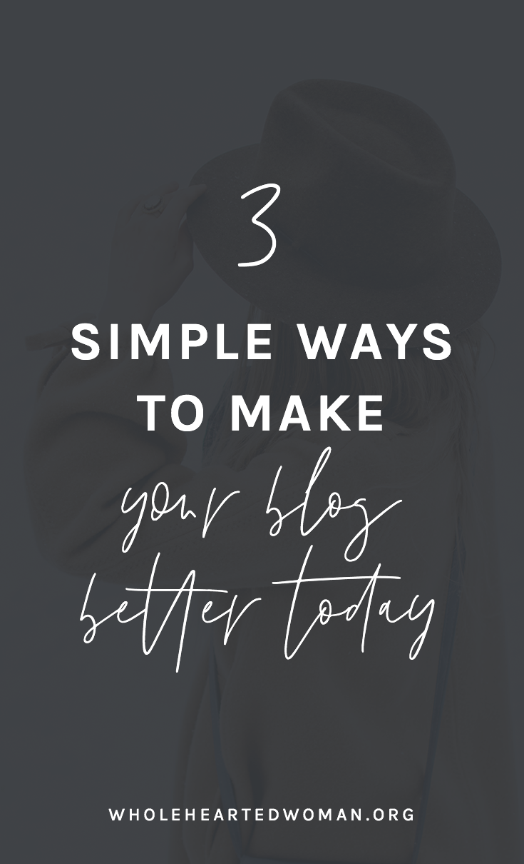 3 Simple Ways To Make Your Blog Better Today | How To Start A Blog | What You Need To Know About Blogging | How To Make Your Blog Better | Why No One Is Reading Your Blog | Ways To Make Your Blog Better | Wholehearted Woman | Self-Discovery | Personal Growth | Personal Branding | #personalbrand | #blog | #blogging | #blogger | #personalgrowth | #brandawareness