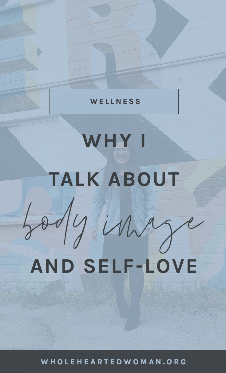 Why I Talk About Body Image And Self-Love | How To Love Yourself | Learning To Love Yourself | How To Accept Yourself | Life Advice For Millennials | Self-Awareness | Self-Acceptance | Personal Growth & Development | Mindfulness Advice For Millennials | Self-Discovery | Self-Acceptance | Wholehearted Woman