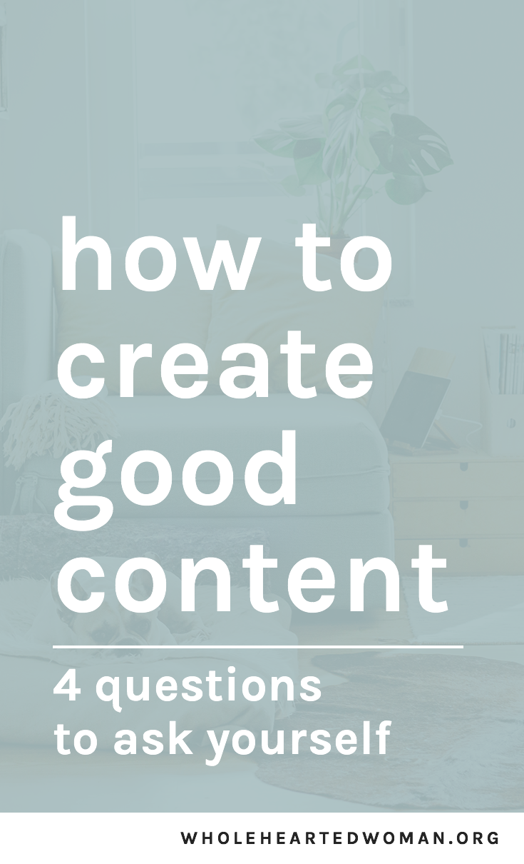 How To Create Good Content: 4 Questions To Ask Yourself | 4 Steps To Creating Valuable Content | How To Stand Out From Other Bloggers | Advice and Tips For Bloggers and Business Owners | Content Strategy | Content Marketing Tips | Growing Your Personal Brand Online | How To Grow Your Blog And Make It Better | Wholehearted Woman | Self-Discovery | Personal Growth | Personal Branding | #personalbrand | #blog| #blogging | #blogger | #personalgrowth| #brandawareness