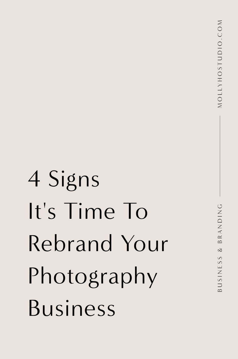4 Signs It's Time To Rebrand Your Photography Business | When Is It Time To Rebrand Your Photography Business? | Why Rebrand Your Business | How To Grow Your Photography Business | Brand Identity Design | How To Rebrand Your Photography Business | Branding and Business Tips for Photographers | Female Creative Entrepreneurs and Small Business Owners | Molly Ho Studio