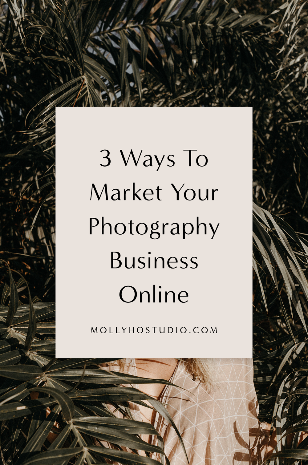 3 Ways To Market Your Photography Business Online | How To Market Your Photography Business On Social Media | Branding and Marketing Tips for Photographers | Growing Your Photography Business | Getting More Photography Clients | How To Sell Yourself As A Photographer | Molly Ho Studio