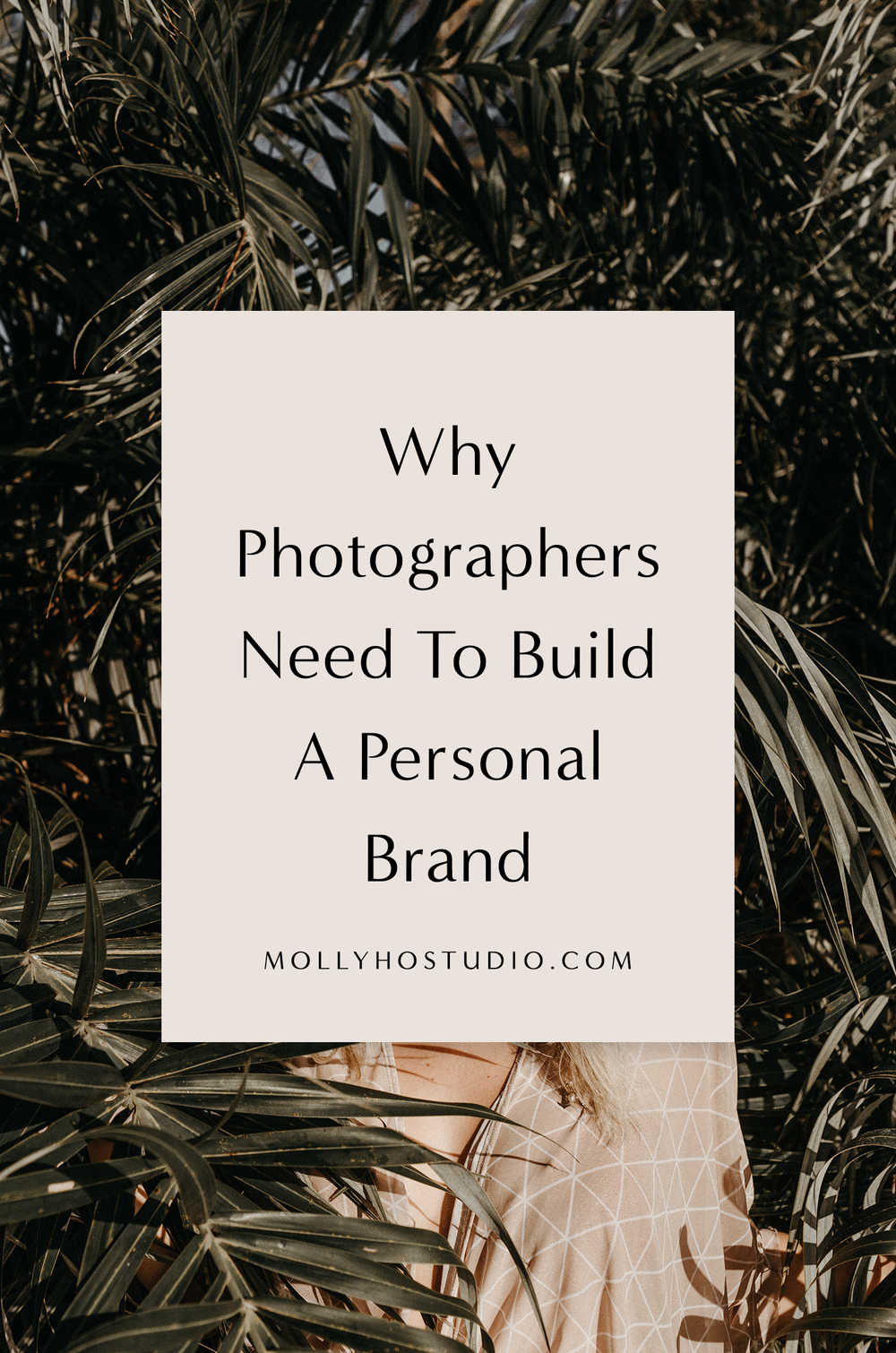 Why Photographers Need To Build A Personal Brand   Branding and Marketing Tips for Photographers   How To Start A Photography Business   Building A Personal Brand   Growing Your Photography Business   How To Set Yourself Apart In An Oversaturated Market   Getting More Photography Clients   Molly Ho Studio