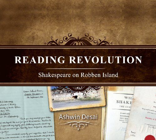 Ashwin Desai,  Reading Revolution: Shakespeare on Robben Island   Unisa Press, 2012