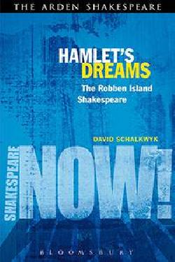 David Schalkwyk,  Hamlet's Dreams: The Robben Island Shakespeare   Arden/Bloomsbury, 2013