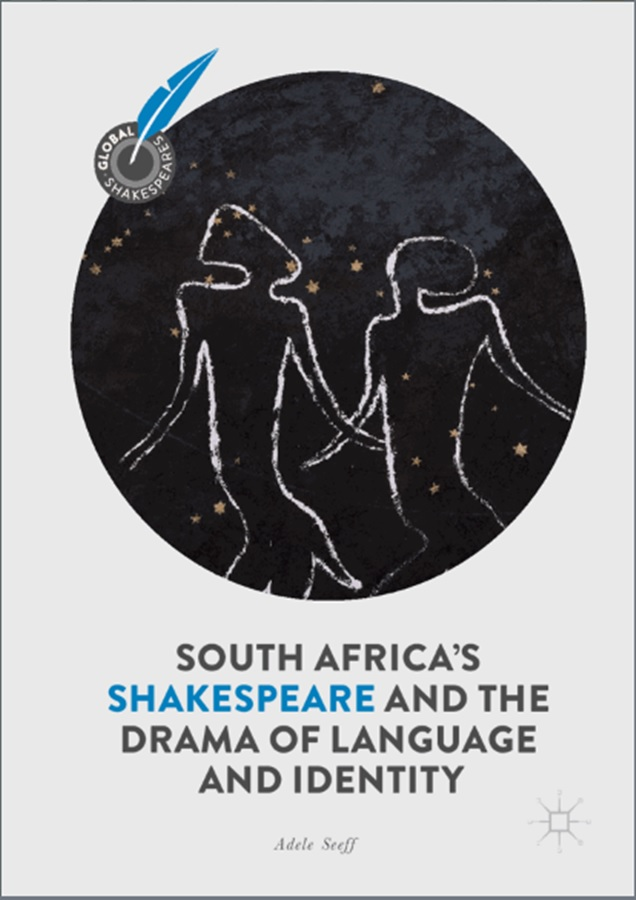 Adele Seeff,  South Africa's Shakespeare and the Drama of Language and Identity   Palgrave Macmillan, 2018