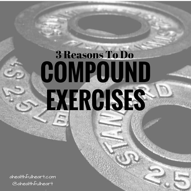 3 Major Reasons To Do Compound Exercises! ahealthfulheart.com