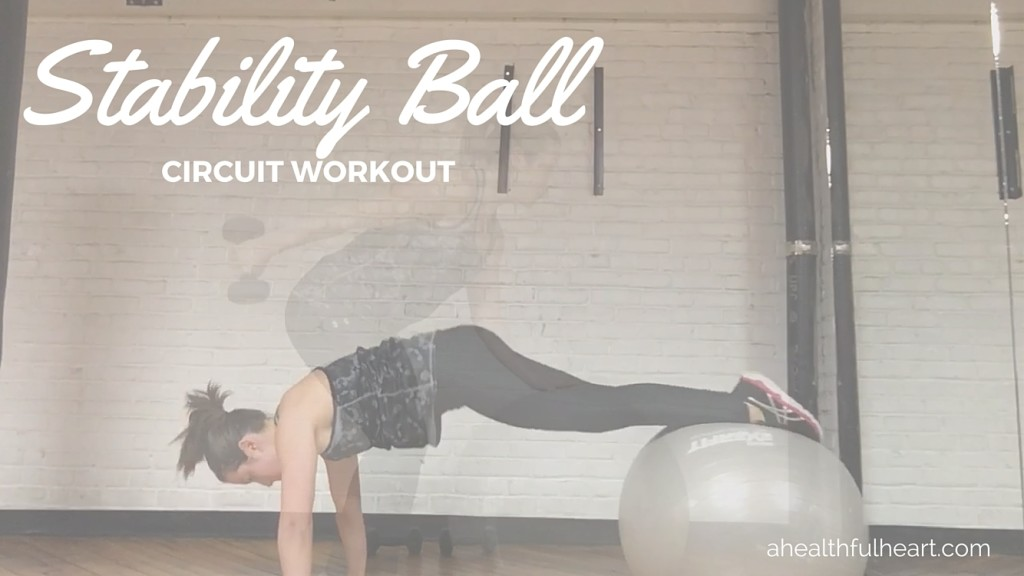 Stability Ball Strength Workout via ahealthfulheart.com