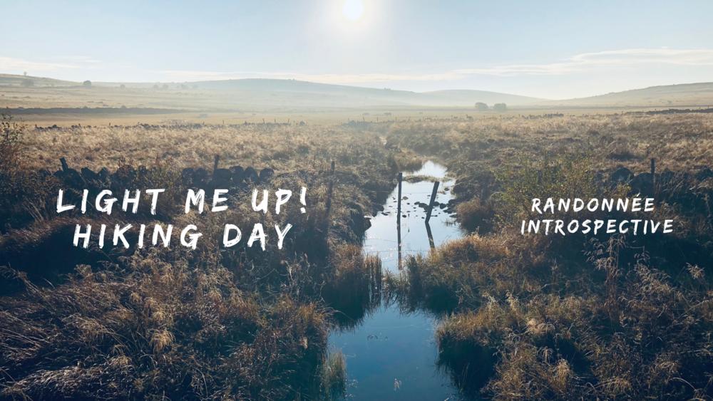 LIGHT ME UP! Hiking day - Randonnée introspective    9AM-6PM - Français - PARCOURS À CONFIRMER - 35€   ☞ Tu as envie d'une parenthèse enchantée en pleine nature le temps d'une journée  ☞ Tu as besoin de prendre du temps pour toi  ☞ Tu aimes partager avec d'autres et te sentir soutenu.e et écouté.e  ☞ Tu aimes la randonnée, la nature et le grand air  Alors LIGHT ME UP! HIKING DAY est fait pour toi !  Au programme, pas vraiment de programme, une journée bien-être, face à l'inconnu, face à toi-même et à de nouvelles rencontres.  Une journée de détente en mouvement et de randonnée.  Une journée de discussions, de partage, de bienveillance.  Une journée de lâcher prise, pleine de spontanéité, d'improvisation, hors de ton quotidien.  Prêt pour te joindre à cette petite aventure ?   Alors inscris-toi dès maintenant en répondant au questionnaire en ligne.    Quand ?    L'heure de début et de fin peut varier en fonction des villes d'origine des participants (trains, covoiturage, bus, ...)    Quoi ?   Parcours à confirmer d'une 10aine - 15aine ou 20aine de KM.     Prix ?   35€  - Paiement vaut inscription.  Places limitées (12 pers)