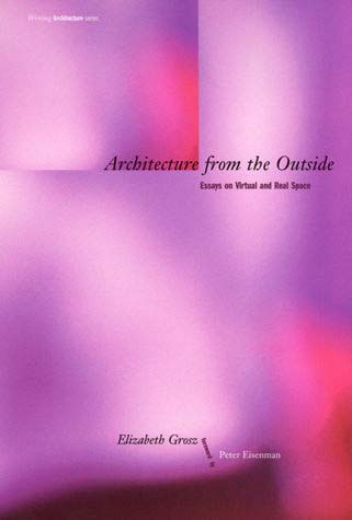 "Architecture from the Outside: Essays on Virtual and Real Space   by   Elizabeth Grosz   Foreword by   Peter Eisenman    To be outside allows one a fresh perspective on the inside. In these essays, philosopher Elizabeth Grosz explores the ways in which architecture and philosophy, which are disciplinarily outside each another, can meet in a third space to interact free of their internal constraints. ""Outside"" also refers to those whose voices are not usually heard in architectural discourse but who inhabit its space – the destitute, the homeless, the sick, and the dying, as well as women and minorities. Grosz asks how we can understand space differently in order to structure and inhabit our living arrangements accordingly, and argues that time, change, and emergence, traditionally viewed as outside the concerns of space, must become more integral to the processes of design and construction. She also argues against architecture's historical indifference to sexual specificity, asking what the existence of (at least) two sexes has to do with how we understand and experience space. Drawing on the work of Henri Bergson, Roger Caillois, Gilles Deleuze, Jacques Derrida, Luce Irigaray, and Jacques Lacan, Grosz raises abstract but nonformalistic questions about space, inhabitation, and building, and proposes philosophical experiments to render space and building more mobile and dynamic."