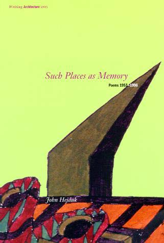 "Such Places as Memory:  Poems, 1953–1996   by   John Hejduk   Foreword by   David Shapiro    The poems of John Hejduk are almost nonpoetic: still lives of memory, sites of possessed places. They give a physical existence to the words themselves and an autobiographical dimension to the architect. Architect Peter Eisenman likens them to ""secret agents in an enemy camp."" Writing about Hejduk's poems in 1980, Eisenman observed, ""Walter Benjamin has said that Baudelaire's writings on Paris were often more real than the experience of Paris itself. Hejduk's drawing and writing contain a compaction of themes which in their conceptual density deny reduction and exfoliation for a reality of another kind: together they reveal an essence of architecture itself."" This is the first comprehensive collection of Hejduk's poems to be published outside an architectural setting."