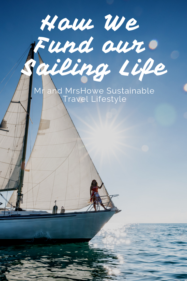 How We Fund our Sailing Life- Mr and MrsHowe Sustainable Travel Lifestyle.png