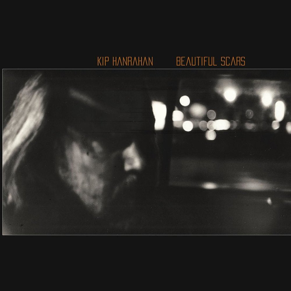 Kip Hanrahan Beautiful Scars.jpg
