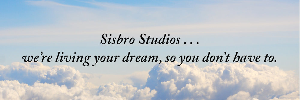 Sisbro Studios ... we're living your dream, so you don't have to.
