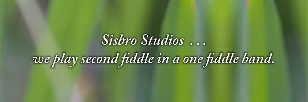 Sisbro Studios ... we play second fiddle in a one fiddle band.