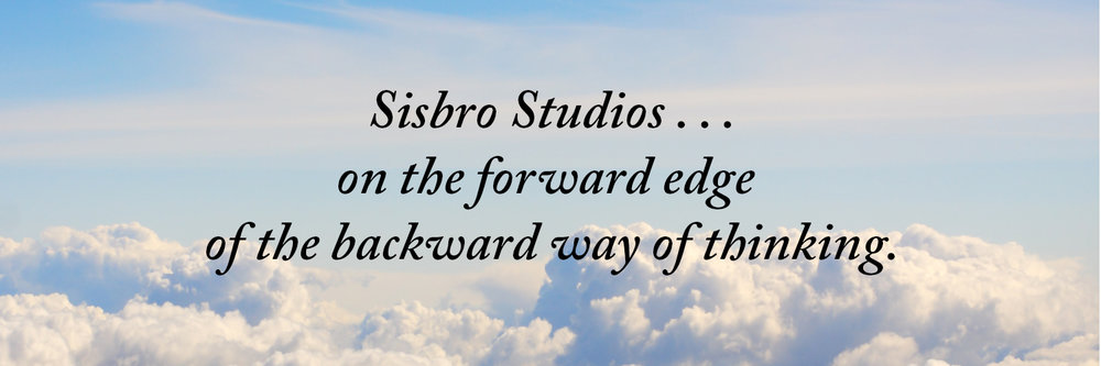 Sisbro Studios ... on the forward edge of the backward way of thinking.