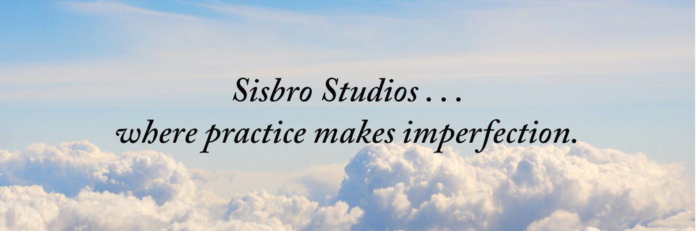 Sisbro Studios ... where practice makes imperfection.