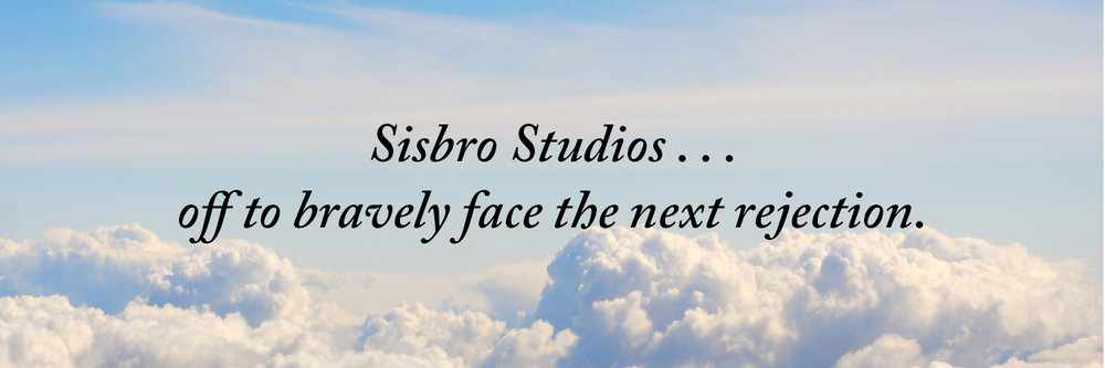 Sisbro Studios ... off to bravely face the next rejection.