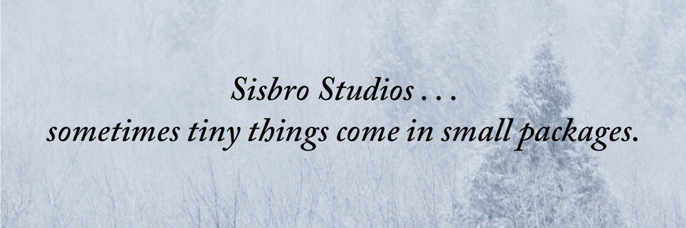 Sisbro Studios ... sometimes tiny things come in small packages.