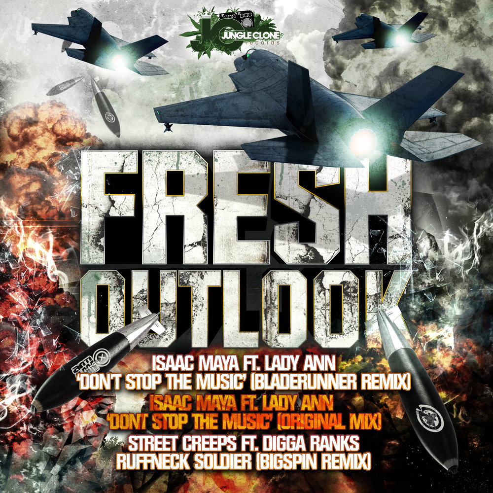 Various Artists Fresh Outlook - Isaac Maya ft. Lady Ann - Don't Stop Music (Bladerunner Remix) - Isaac Maya ft. Lady Ann - Don't Stop Music (Original Mix) - Street Creeps ft. Digga Ranks - Ruffneck Soldier (Bigspin Remix) JCR009