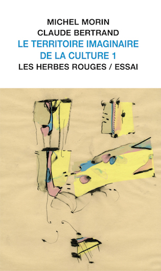 Le territoire imaginaire de la culture 1 Michel Morin et Claude Bertrand, [1979] 2016
