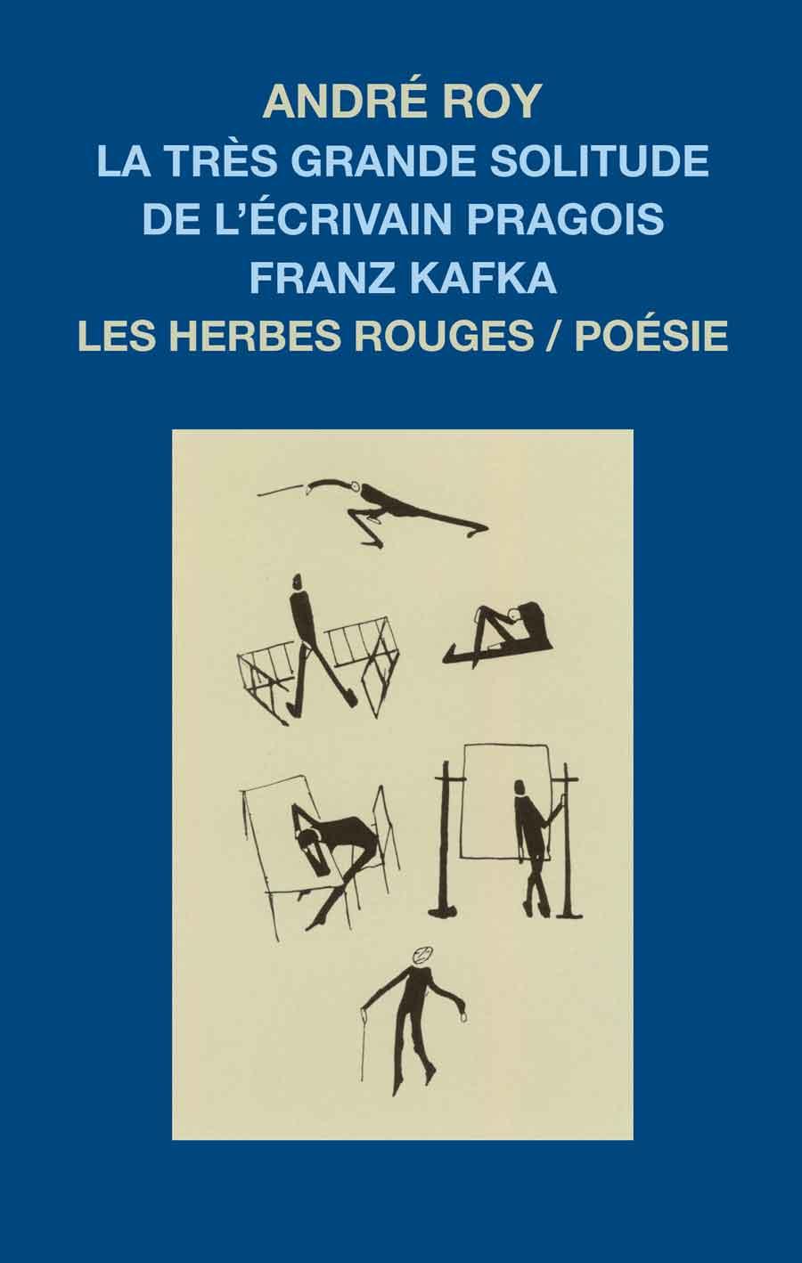 La très grande solitude de l'écrivain pragois Franz Kafka     André roy , 2014