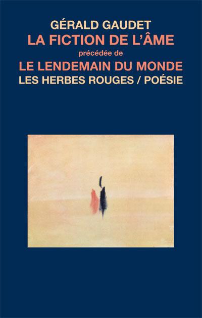 La fiction de l'âme   précédéde   Le Lendemain du monde     Gérald Gaudet , [1995, 1990] 2011
