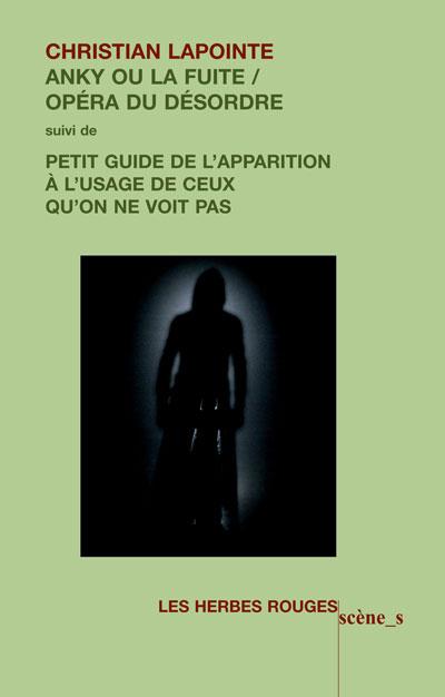 Anky   ou  La fuite / opéra du désordre     Christian Lapointe , 2011
