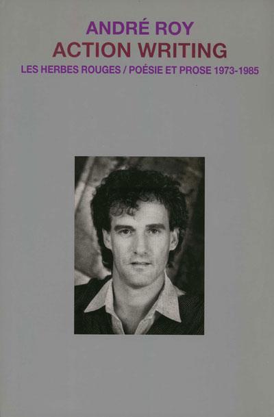 Action Writing poésie et prose 1973-1985 André roy,2002