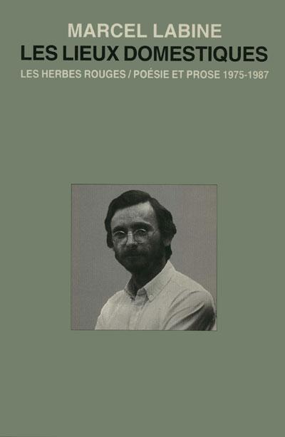 Les lieux Domestiques poésie et prose 1974-1985 Marcel Labine,1997