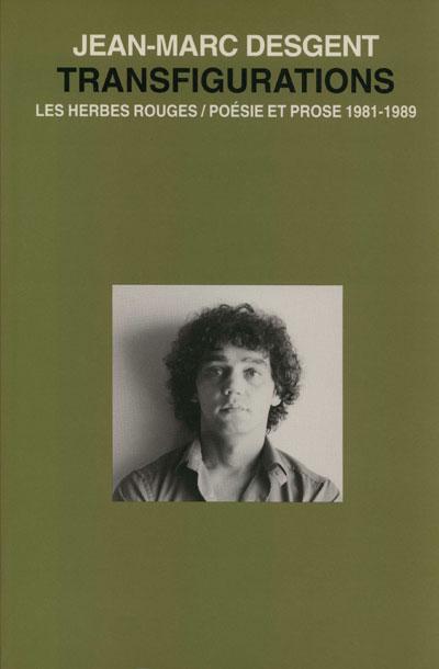 Transfigu-rations   Poésie et prose 1981-1989  Jean-Marc Desgent,1995