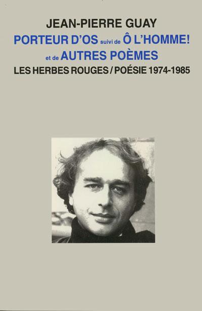 Porteur d'os suivi de Ô l'homme!et deautres poèmes Poésie et prose 1974-1985 Jean-Pierre Guay,1997