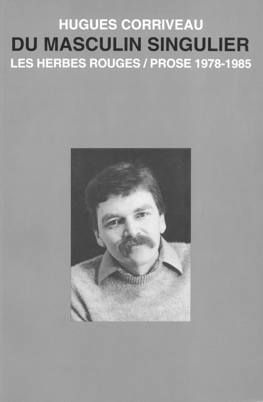 Du masculin singulier   Poésie et prose 1978-1985  Hugues Corriveau,1994