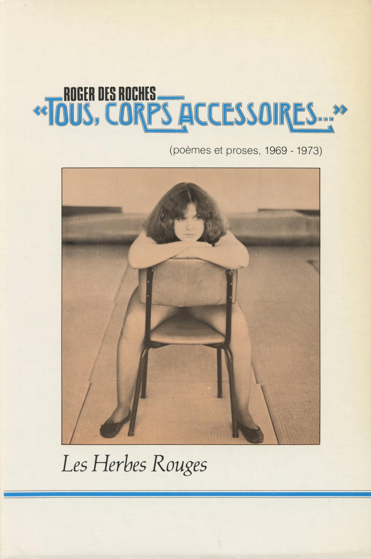 «Tous, Corps accessoires...» poèmes et proses, 1969-1973 Roger des Roches, 1979