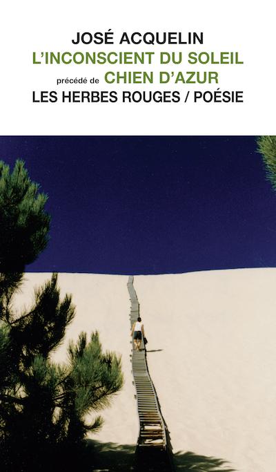 L'inconscient du soleil   précédé de   Chien d'azur     José Acquelin , [2003, 1992] 2010