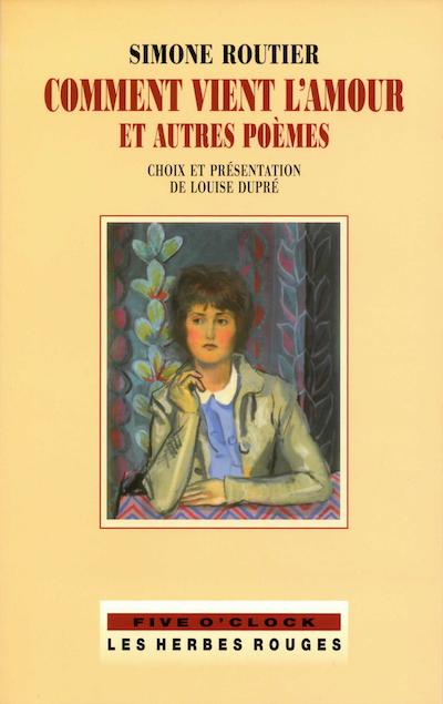 Comment vient l'amour et autres poèmes Simone Routier, 2005