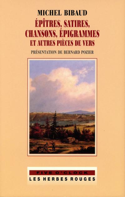 ÉPÎTRES, SATIRES, CHANSONS, ÉPIGRAMMES ET AUTRES PIÈCES DE VERS     MICHEL BIBAUD , 2003