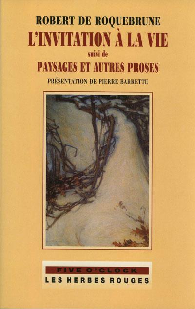 L'invitation à la vie    suivi de  Paysages et autres proses     Robert de Roquebrune , 2002
