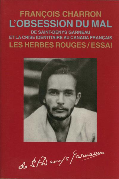 L'obsession du mal. De Saint-Denys Garneau et la crise identitaire au Canada français François charron,2001