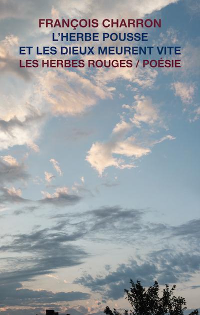 L'herbe pousse et les dieux meurent vite     François Charron , 2018