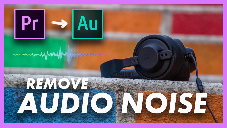 How to Remove Audio Noise | Adobe Premiere Pro CC & Audition
